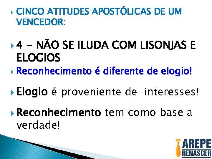 CINCO ATITUDES APOSTÓLICAS DE UM VENCEDOR: 4 - NÃO SE ILUDA COM LISONJAS