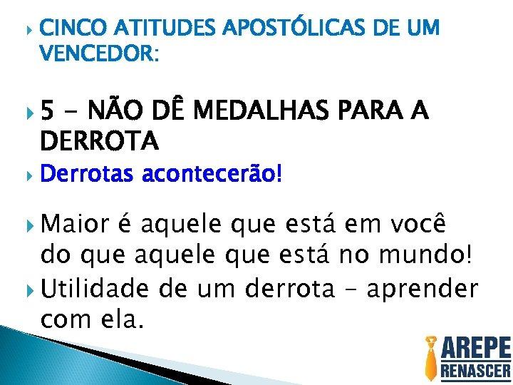 CINCO ATITUDES APOSTÓLICAS DE UM VENCEDOR: 5 - NÃO DÊ MEDALHAS PARA A