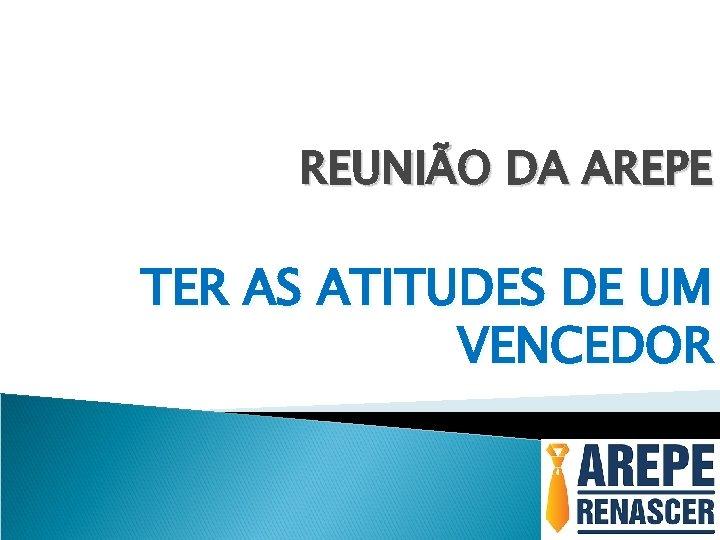 REUNIÃO DA AREPE TER AS ATITUDES DE UM VENCEDOR