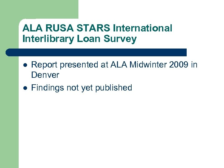 ALA RUSA STARS International Interlibrary Loan Survey l l Report presented at ALA Midwinter