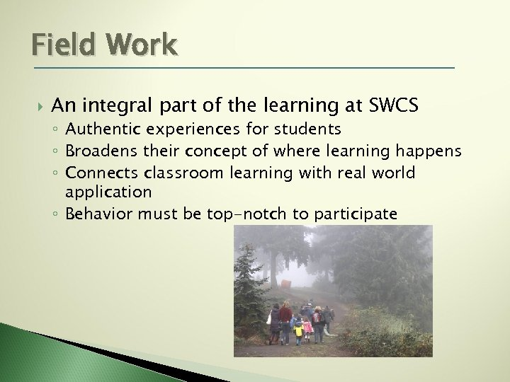 Field Work An integral part of the learning at SWCS ◦ Authentic experiences for