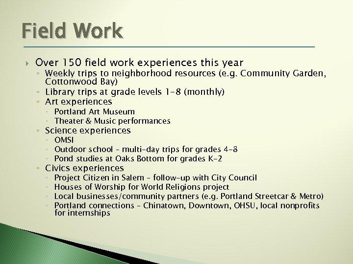 Field Work Over 150 field work experiences this year ◦ Weekly trips to neighborhood