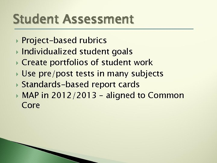 Student Assessment Project-based rubrics Individualized student goals Create portfolios of student work Use pre/post