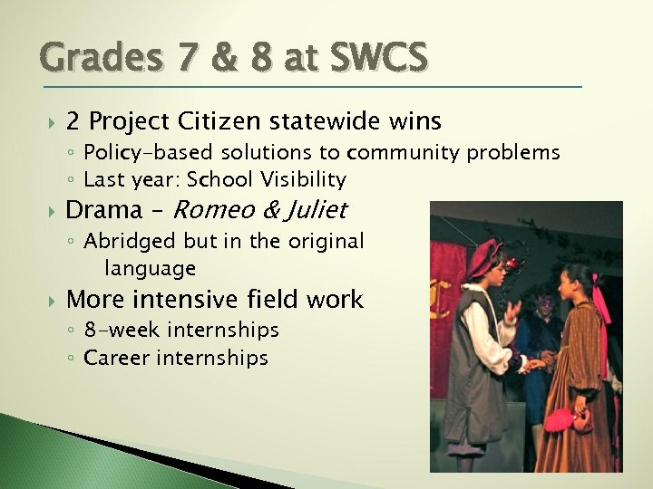 Grades 7 & 8 at SWCS 2 Project Citizen statewide wins ◦ Policy-based solutions