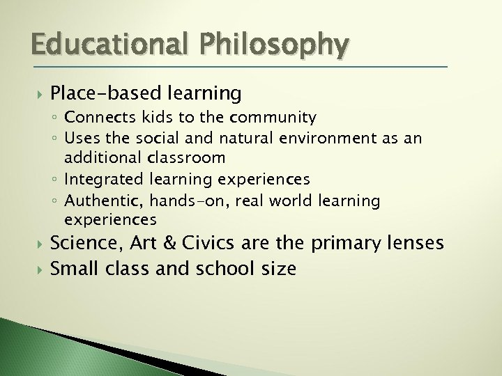 Educational Philosophy Place-based learning ◦ Connects kids to the community ◦ Uses the social