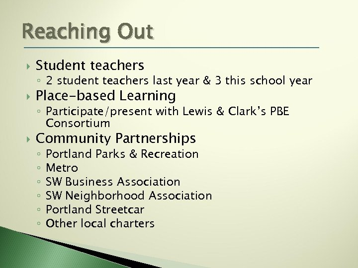 Reaching Out Student teachers ◦ 2 student teachers last year & 3 this school