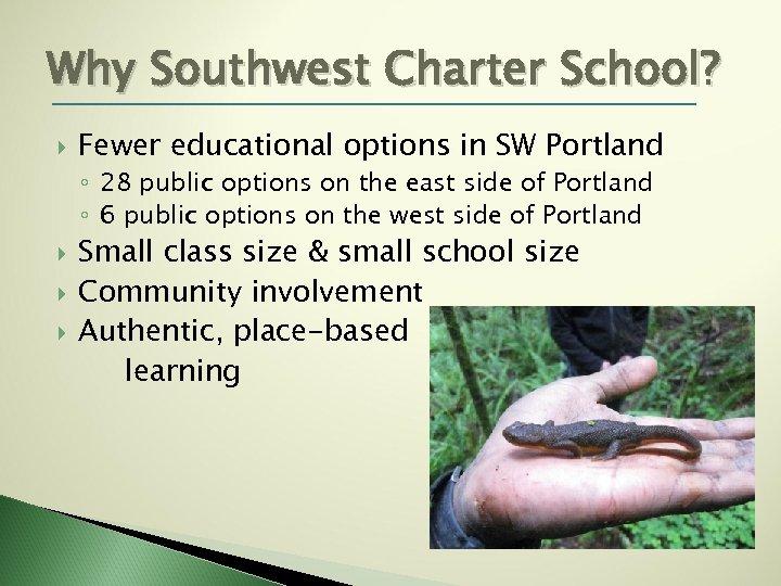 Why Southwest Charter School? Fewer educational options in SW Portland ◦ 28 public options