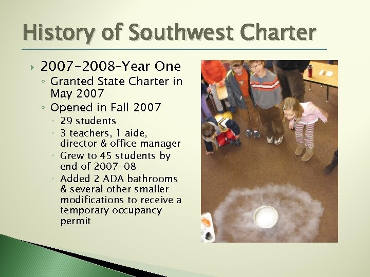 History of Southwest Charter 2007 -2008–Year One ◦ Granted State Charter in May 2007