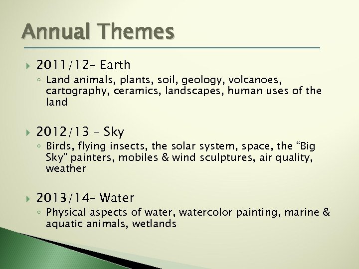 Annual Themes 2011/12– Earth ◦ Land animals, plants, soil, geology, volcanoes, cartography, ceramics, landscapes,