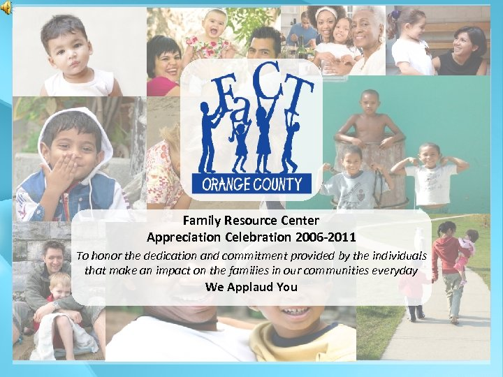 Click to edit Master title style Family Resource Center Appreciation Celebration 2006 -2011 To