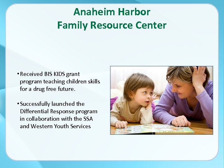 Anaheim Harbor Family Resource Center • Received BIS KIDS grant program teaching children skills