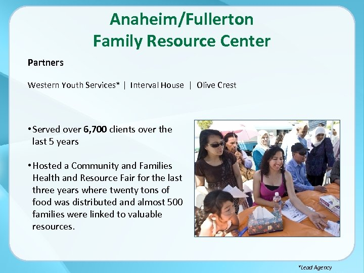 Anaheim/Fullerton Family Resource Center Partners Western Youth Services* | Interval House | Olive Crest