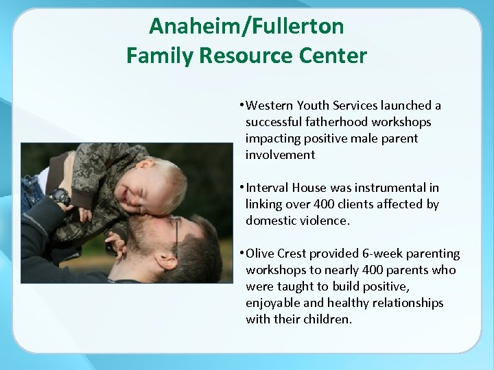 Anaheim/Fullerton Family Resource Center • Western Youth Services launched a successful fatherhood workshops impacting