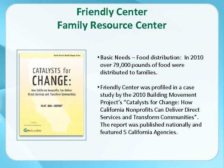 Friendly Center Family Resource Center • Basic Needs – Food distribution: In 2010 over