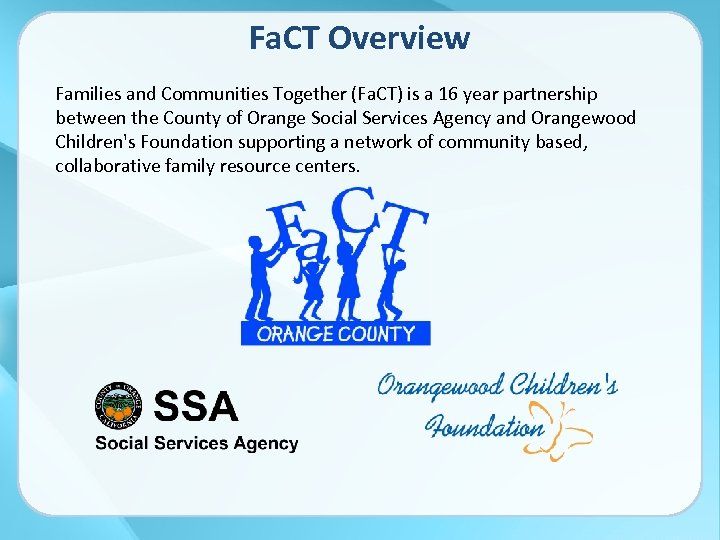 Fa. CT Overview Families and Communities Together (Fa. CT) is a 16 year partnership