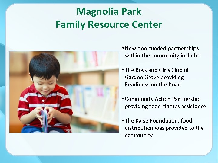 Magnolia Park Family Resource Center • New non-funded partnerships within the community include: •
