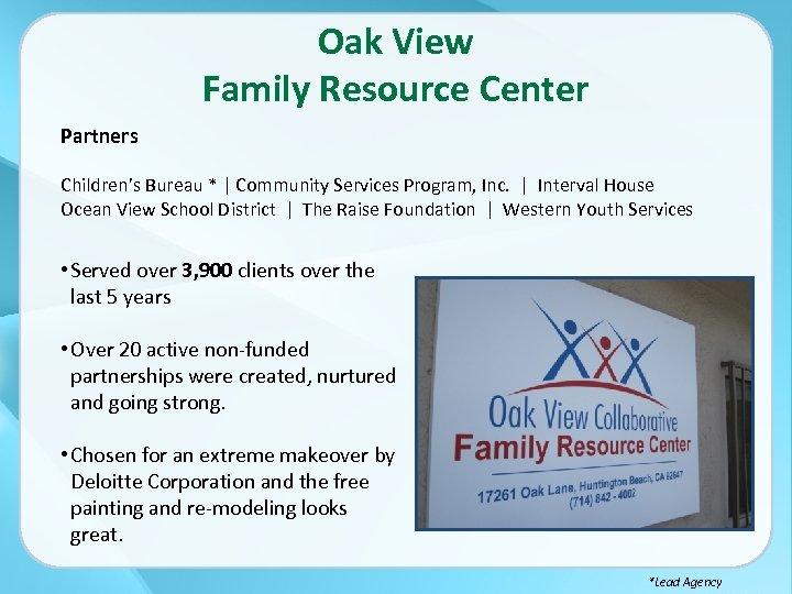 Oak View Family Resource Center Partners Children's Bureau *   Community Services Program, Inc.