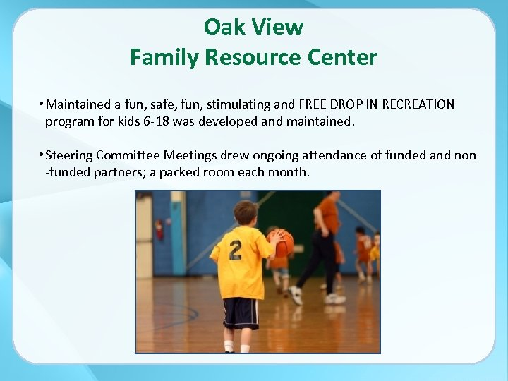 Oak View Family Resource Center • Maintained a fun, safe, fun, stimulating and FREE