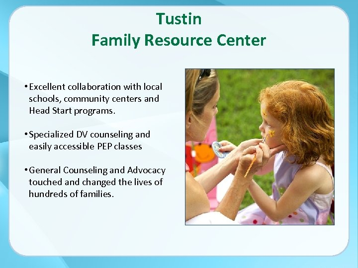 Tustin Family Resource Center • Excellent collaboration with local schools, community centers and Head