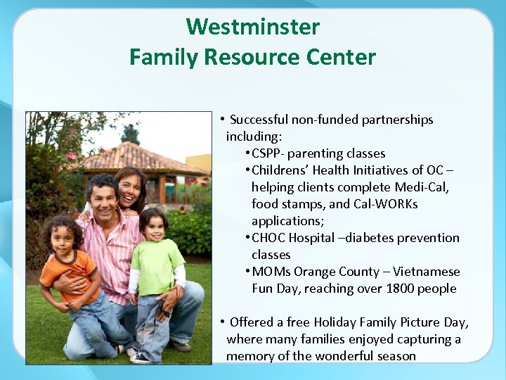 Westminster Family Resource Center • Successful non-funded partnerships including: • CSPP- parenting classes •