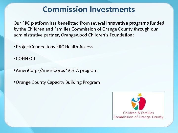 Commission Investments Our FRC platform has benefitted from several innovative programs funded by the