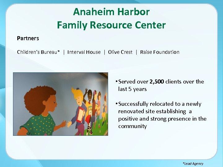Anaheim Harbor Family Resource Center Partners Children's Bureau*   Interval House   Olive Crest