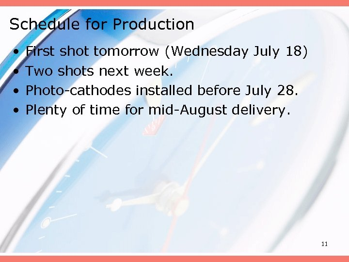 Schedule for Production • • First shot tomorrow (Wednesday July 18) Two shots next