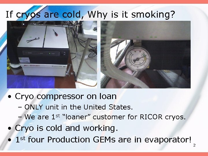 If cryos are cold, Why is it smoking? • Cryo compressor on loan –