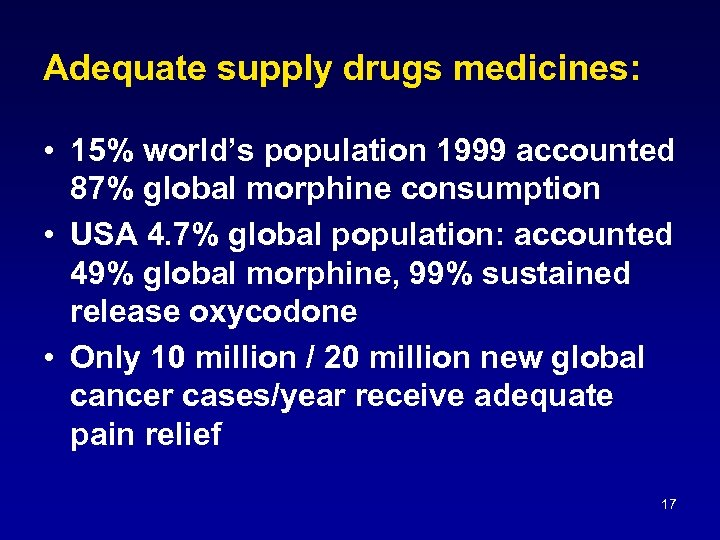Adequate supply drugs medicines: • 15% world's population 1999 accounted 87% global morphine consumption