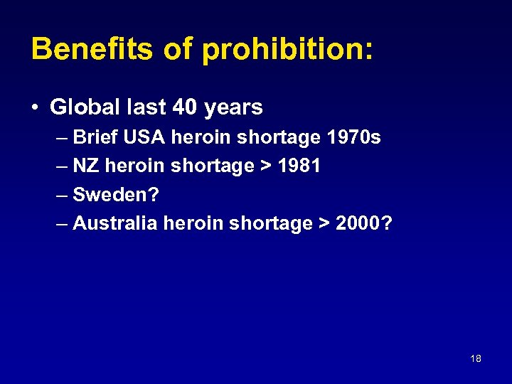 Benefits of prohibition: • Global last 40 years – Brief USA heroin shortage 1970