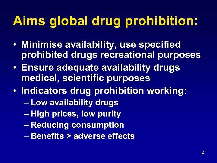 Aims global drug prohibition: • Minimise availability, use specified prohibited drugs recreational purposes •