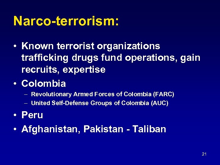 Narco-terrorism: • Known terrorist organizations trafficking drugs fund operations, gain recruits, expertise • Colombia
