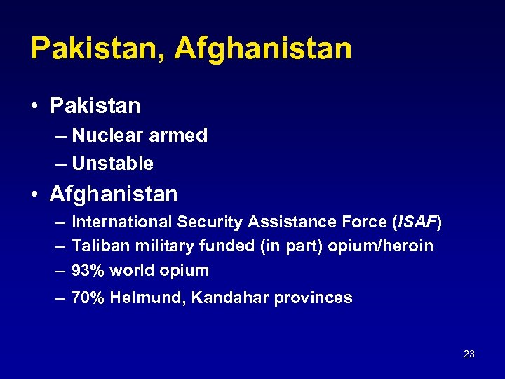 Pakistan, Afghanistan • Pakistan – Nuclear armed – Unstable • Afghanistan – International Security