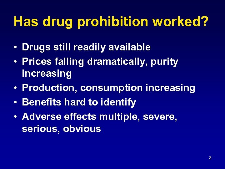 Has drug prohibition worked? • Drugs still readily available • Prices falling dramatically, purity