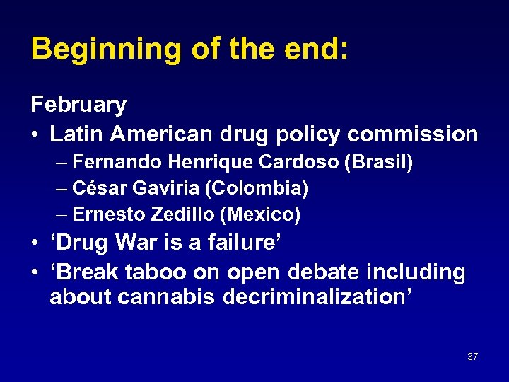 Beginning of the end: February • Latin American drug policy commission – Fernando Henrique