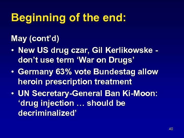 Beginning of the end: May (cont'd) • New US drug czar, Gil Kerlikowske -