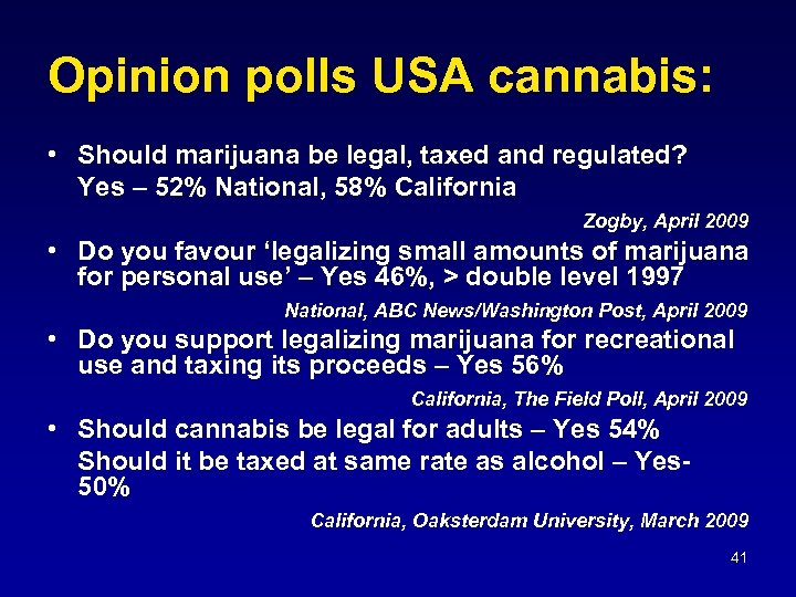 Opinion polls USA cannabis: • Should marijuana be legal, taxed and regulated? Yes –
