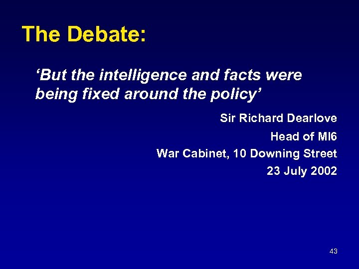 The Debate: 'But the intelligence and facts were being fixed around the policy' Sir