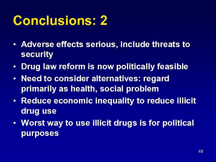 Conclusions: 2 • Adverse effects serious, include threats to security • Drug law reform