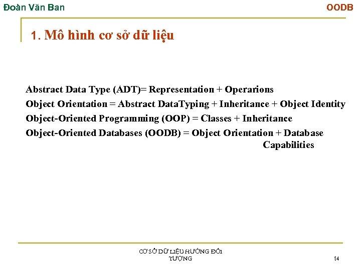 Đoàn Văn Ban OODB 1. Mô hình cơ sở dữ liệu Abstract Data Type
