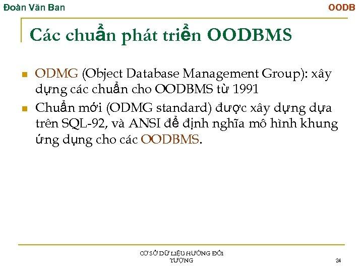 Đoàn Văn Ban OODB Các chuẩn phát triển OODBMS n n ODMG (Object Database