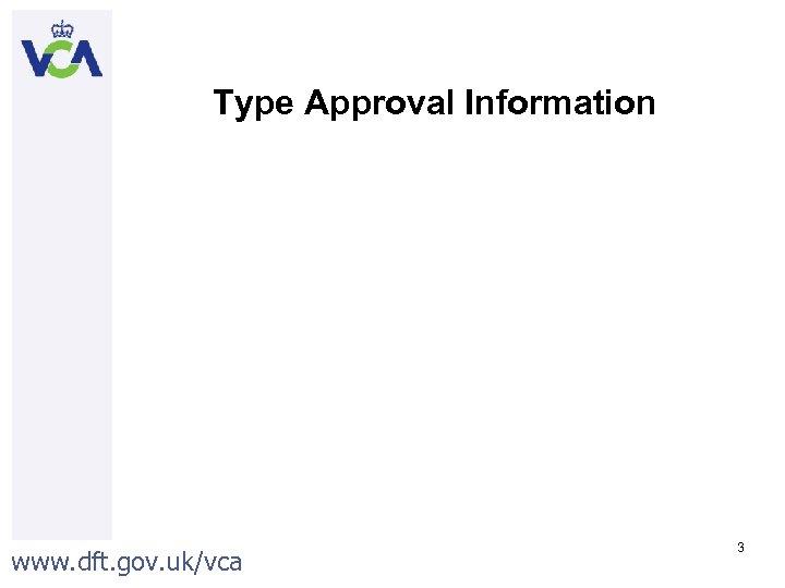 Type Approval Information www. dft. gov. uk/vca 3