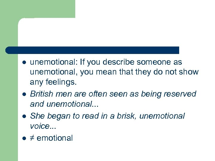 l l unemotional: If you describe someone as unemotional, you mean that they do