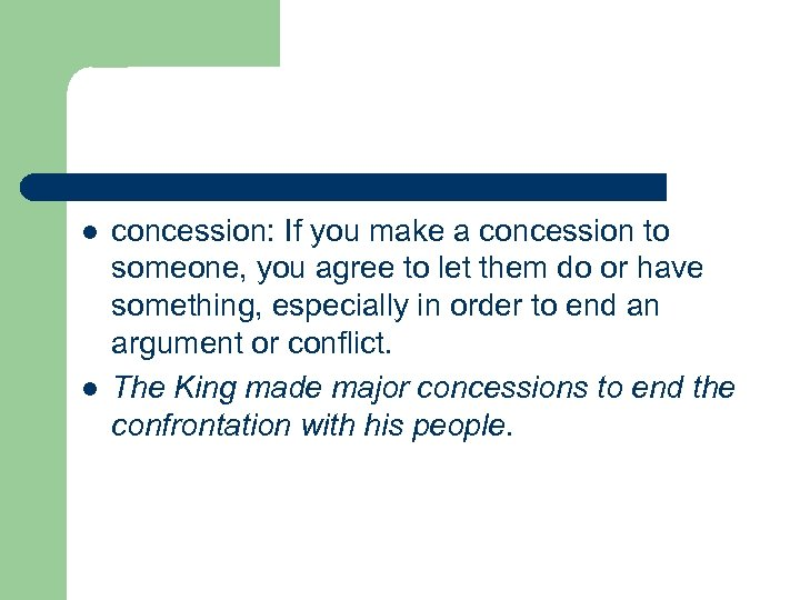 l l concession: If you make a concession to someone, you agree to let