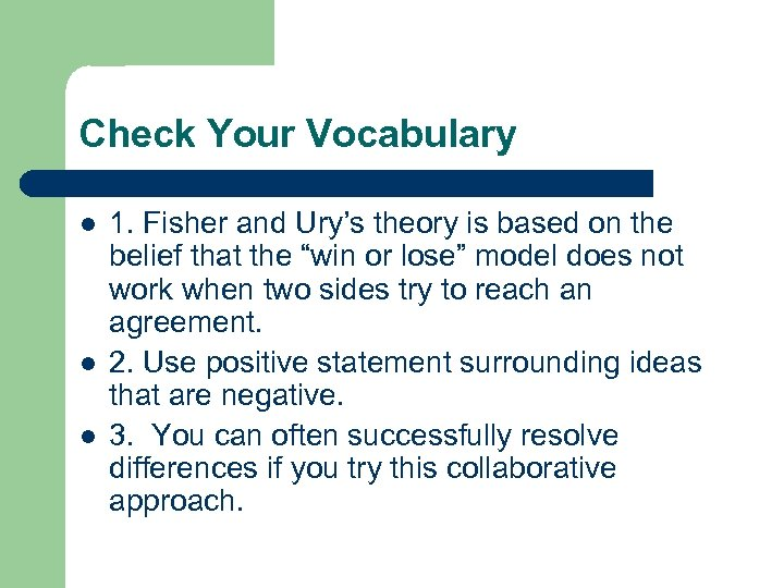 Check Your Vocabulary l l l 1. Fisher and Ury's theory is based on