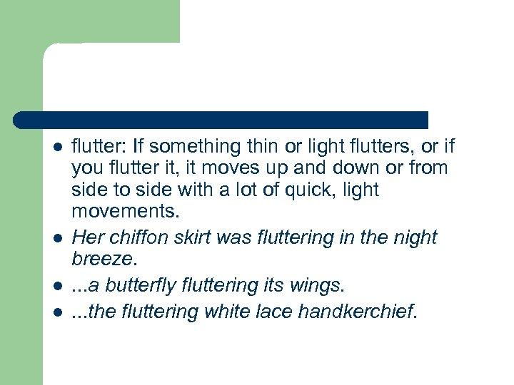 l l flutter: If something thin or light flutters, or if you flutter it,