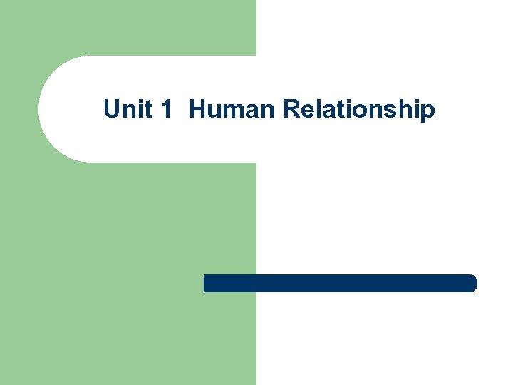 Unit 1 Human Relationship