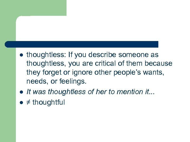 l l l thoughtless: If you describe someone as thoughtless, you are critical of