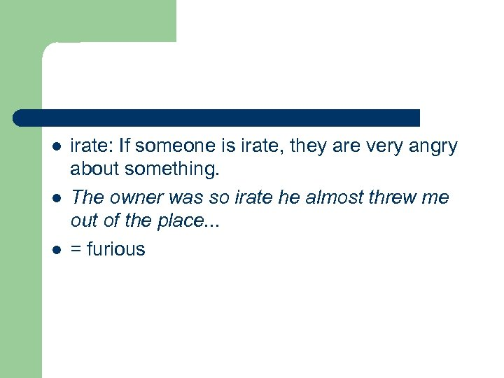 l l l irate: If someone is irate, they are very angry about something.