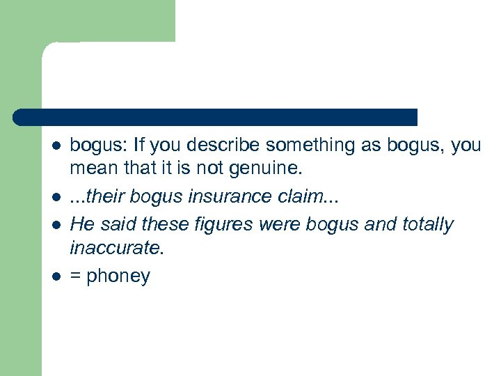 l l bogus: If you describe something as bogus, you mean that it is